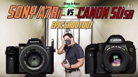 索尼A7Rii vs 佳能5Dsr 史诗级评测