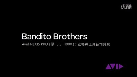 Bandito Brothers:Avid NEXIS | PRO 助力高效视频工作流程