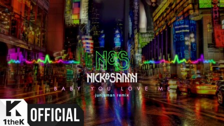 [官方MV] Nick & Sammy_ Baby You Love Me(Junjaman Remix)