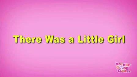 There Was a Little Girl - Mother Goose Club Playhouse Nursery Rhymes