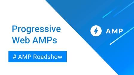 [AMP Roadshow] Progressive Web AMPs