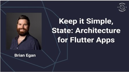 Keep it Simple, State: Architecture for Flutter Apps (Dart Conference 2018)