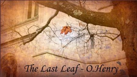 听读经典英文短篇小说学英语《最后一片叶子》by 欧·亨利