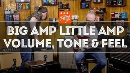 That Pedal Show - Big Amp, Little Amp & Thoughts On Volume, Tone & Feel