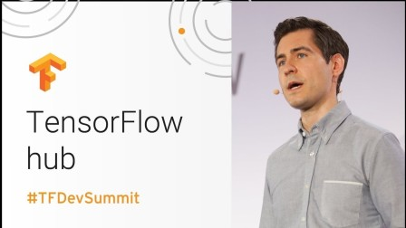 TensorFlow Hub (TensorFlow Dev Summit 2018)