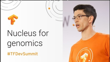 Nucleus: TensorFlow toolkit for Genomics (TensorFlow Dev Summit 2018)