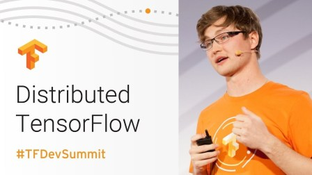 Distributed TensorFlow (TensorFlow Dev Summit 2018)