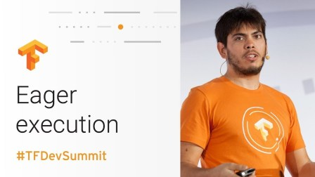 Eager Execution (TensorFlow Dev Summit 2018)