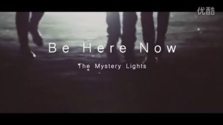 [MV]The Mystery Lights(US)《Be Here Now》