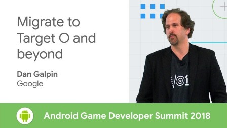 Migrating Your Established Game to Target O and Beyond (Android Game Developer S