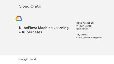 Cloud OnAir: KubeFlow: Machine Learning + Kubernetes
