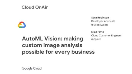 Cloud OnAir: AutoML vision: Making custom image analysis possible for every busi