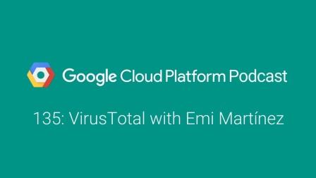 VirusTotal with Emi Martínez: GCPPodcast 135