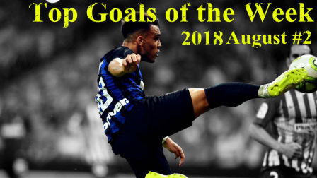 Top Goals of the Week ● August #2 ● 2018-2019