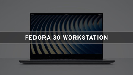 Fedora 30 Workstation - Using GNOME  and Powered by Linux Kernel