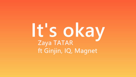 Zaya TATAR - it's okay ft Ginjin, IQ, Magnet
