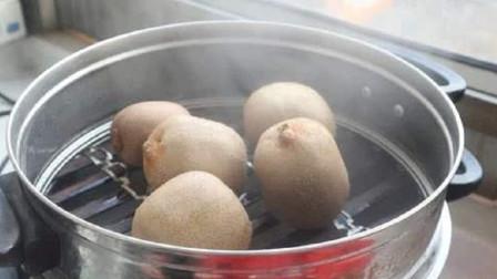猕猴桃放锅里蒸2分钟,真的聪明,用途拿钱难买,早清楚就好了