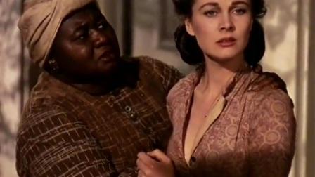 电影《乱世佳人》:奶妈这个女人真有智慧,费雯丽可真走运!