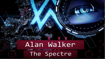 The Spectre幽灵 - Alan Walker艾兰·沃克(挪威)