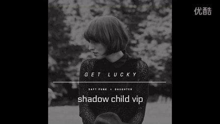 Get Lucky' (Shadow Child VIP)
