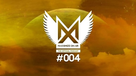 Maxximize On Air - Episode #004