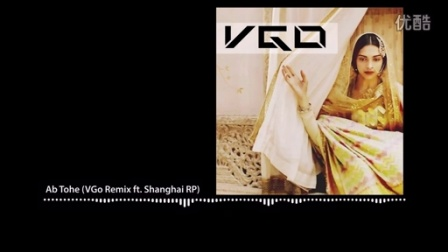 Ab Tohe (VGo Remix ft. The Shanghai Restoration Project)