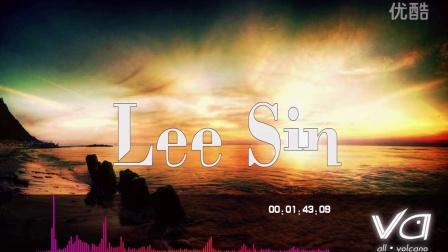 【LOL电音VA】Lee Sin 盲僧 李青(All_Volcano_Remix)