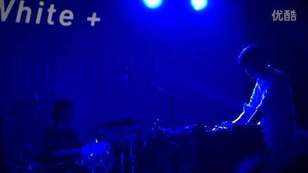 先锋电子乐队WHITE+ 白加 7.30@YGYS 开场曲~~~~~~~~~~~~~~