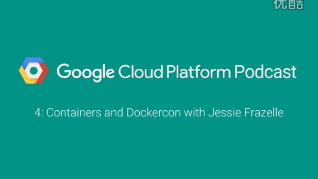 Containers and Dockercon with Jessie Frazelle: GCPPodcast 4
