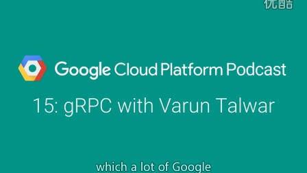 gRPC with Varun Talwar: GCPPodcast 15