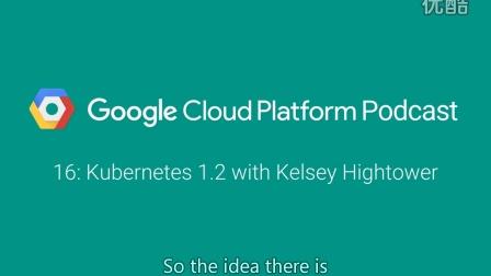 Kubernetes 1.2 with Kelsey Hightower: GCPPodcast 16
