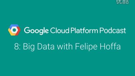 Big Data with Felipe Hoffa: GCPPodcast 8