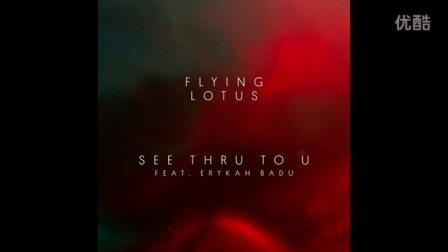 Flying Lotus ft. Erykah Badu - See Thru To U