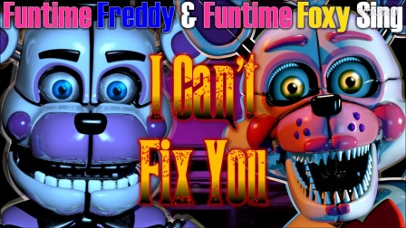 玩具熊的五夜后宫Funtime Freddy&Funitme Foxy 的声音混音音乐—I Can't   Fix You