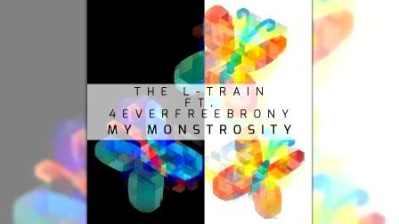 The L-Train ft. 4EverfreeBrony - My Monstrosity