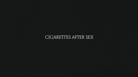 Truly - Cigarettes After Sex