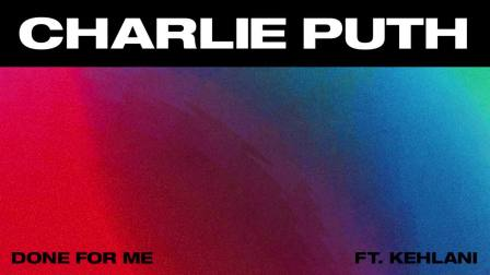 【EDMC】Charlie Puth 携手 Kehlani 超赞Funk-Disco单曲 Done For Me