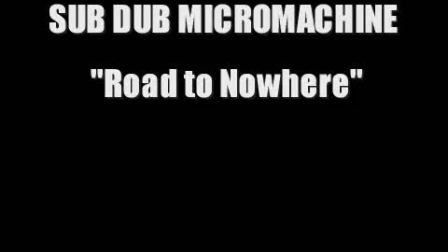德国工业 Sub Dub Micromachine - Road To Nowhere