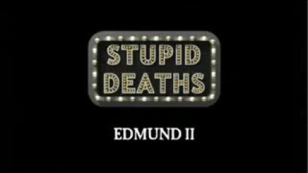 Stupid Deaths - Edmund II