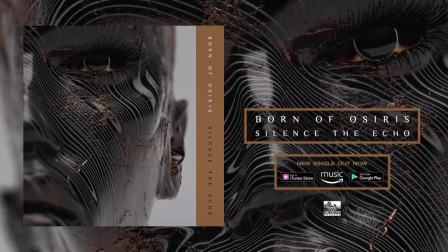 BORN OF OSIRIS - Silence The Echo