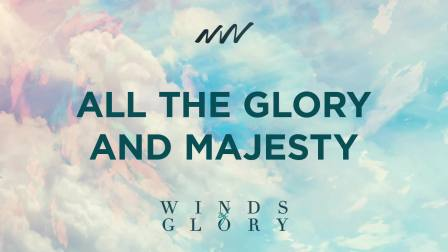 All the Glory and Majesty - Winds of Glory   New Wine Music