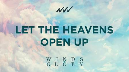 Let The Heavens Open Up - Winds of Glory   New Wine Music