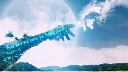 抹茶的歌曲推荐《One Day We Will Be Together》——Nao'ymt