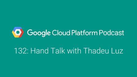 Hand Talk with Thadeu Luz: GCPPodcast 132