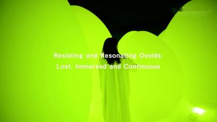 呼应的不倒翁,淹没迷失与连续 / Resisting and Resonating Ovoids: Lost, Immersed and Continuous