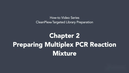 CleanPlex Targeted Library Prep - Chapter 2 - Preparing Multiplex PCR Reaction