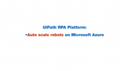 Scaling your Digital Workforce with UiPath RPA on Microsoft Azure