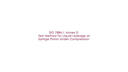 Testing to ISO 7886-1 for Liquid Leakage at Syringe Piston