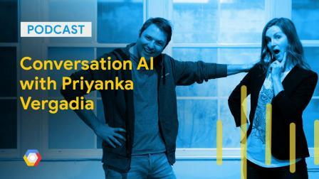 Conversation AI with Priyanka Vergadia: GCPPodcast