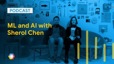 ML and AI with Sherol Chen: GCPPodcast 190